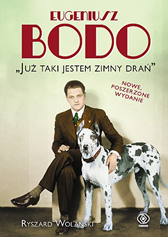 """Eugeniusz Bodo. """"Już taki jestem zimny drań"""", Ryszard Wolański, Dom Wydawniczy REBIS Sp. z o.o."""