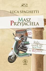 Masz przyjaciela. Jedz, módl się, kochaj w Rzymie, Luca Spaghetti, Dom Wydawniczy REBIS Sp. z o.o.