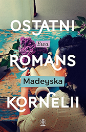 Ostatni romans Kornelii, Ewa Madeyska, Dom Wydawniczy REBIS Sp. z o.o.
