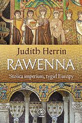 Rawenna. Stolica imperium, tygiel Europy, Judith Herrin, Dom Wydawniczy REBIS Sp. z o.o.