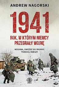 1941. Rok, w którym Niemcy przegrały wojnę, Andrew Nagorski, Dom Wydawniczy REBIS Sp. z o.o.
