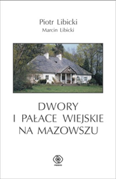 Dwory i pałace wiejskie na Mazowszu, Piotr Libicki, Marcin Libicki, Dom Wydawniczy REBIS Sp. z o.o.