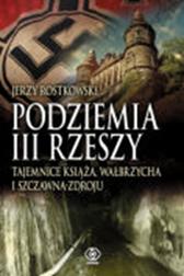Podziemia III Rzeszy.Tajemnice Książa, Wałbrzycha i Szczawna, Jerzy Rostkowski, Dom Wydawniczy REBIS Sp. z o.o.