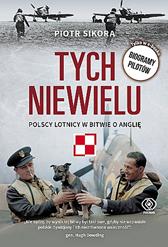 Tych niewielu. Polscy lotnicy w bitwie o Anglię, Piotr Sikora, Dom Wydawniczy REBIS Sp. z o.o.