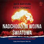 Nadchodzi III wojna światowa, Piotr Zychowicz, Jacek Bartosiak, Dom Wydawniczy REBIS Sp. z o.o.