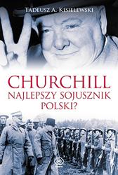 Churchill - najlepszy sojusznik Polski?, Tadeusz A. Kisielewski, Dom Wydawniczy REBIS Sp. z o.o.