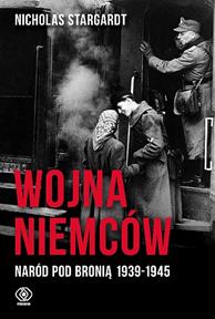 Wojna Niemców. Naród pod bronią 1939-1945, Nicholas Stargardt, Dom Wydawniczy REBIS Sp. z o.o.