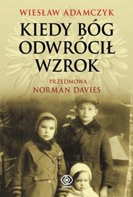 Kiedy Bóg odwrócił wzrok, Wiesław Adamczyk, Dom Wydawniczy REBIS Sp. z o.o.