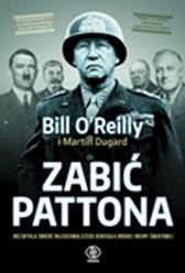Zabić Pattona, Bill O'Reilly, Martin Dugard, Dom Wydawniczy REBIS Sp. z o.o.