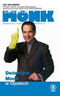 Detektyw Monk w Opałach, Lee Goldberg, Dom Wydawniczy REBIS Sp. z o.o.
