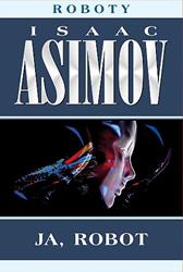 Ja, robot, Isaac Asimov, Dom Wydawniczy REBIS Sp. z o.o.