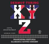 X, Y, Z. Prawdziwa historia złamania szyfru Enigmy, Dermot Turing, Dom Wydawniczy REBIS Sp. z o.o.