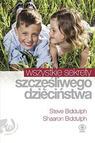 Wszystkie sekrety szczęśliwego dzieciństwa, Steve Biddulph, Shaaron Biddulph, Dom Wydawniczy REBIS Sp. z o.o.