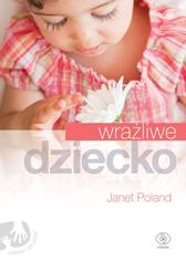Wrażliwe dziecko, Janet Poland, Dom Wydawniczy REBIS Sp. z o.o.