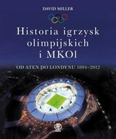 Historia igrzysk olimpijskich i MKOl. Od Aten do Londynu..., David Miller, Dom Wydawniczy REBIS Sp. z o.o.
