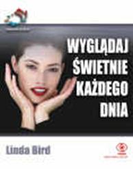 Wyglądaj świetnie każdego dnia. 52 wspaniałe pomysły, Linda Bird, Dom Wydawniczy REBIS Sp. z o.o.