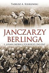 Janczarzy Berlinga. 1. Armia Wojska Polskiego 1943-1945, Tadeusz A. Kisielewski, Dom Wydawniczy REBIS Sp. z o.o.