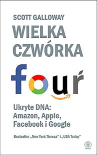 Wielka czwórka. Ukryte DNA:Amazon, Apple, Facebooka i Google, Scott Galloway, Dom Wydawniczy REBIS Sp. z o.o.