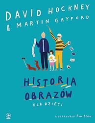 Historia obrazów dla dzieci, Martin Gayford, David Hockney, Rose Blake, Dom Wydawniczy REBIS Sp. z o.o.