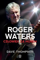Roger Waters. Człowiek za murem, Dave Thompson, Dom Wydawniczy REBIS Sp. z o.o.