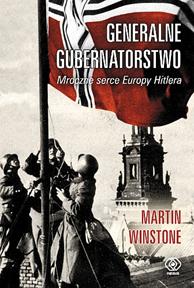 Generalne Gubernatorstwo. Mroczne serce Europy Hitlera, Martin Winstone, Dom Wydawniczy REBIS Sp. z o.o.