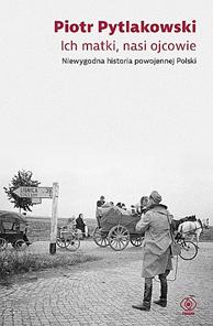 Ich matki, nasi ojcowie, Piotr Pytlakowski, Dom Wydawniczy REBIS Sp. z o.o.