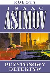 Pozytonowy detektyw, Isaac Asimov, Dom Wydawniczy REBIS Sp. z o.o.