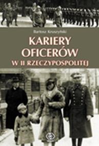 Kariery oficerów w II Rzeczypospolitej, Bartosz Kruszyński, Dom Wydawniczy REBIS Sp. z o.o.