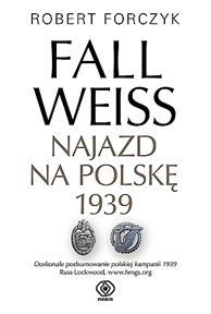 Fall Weiss. Najazd na Polskę 1939, Robert Forczyk, Dom Wydawniczy REBIS Sp. z o.o.