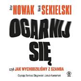 Ogarnij się, czyli jak wychodziliśmy z szamba, Artur Nowak, Marek Sekielski, Dom Wydawniczy REBIS Sp. z o.o.