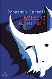 Dziecko na niebie, Jonathan Carroll, Dom Wydawniczy REBIS Sp. z o.o.
