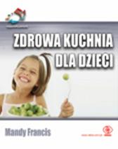 Zdrowa kuchnia dla dzieci. 52 wpaniałe pomysły, Mandy Francis, Dom Wydawniczy REBIS Sp. z o.o.