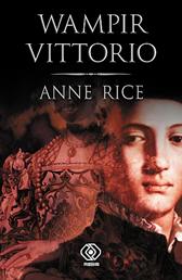 Wampir Vittorio, Anne Rice, Dom Wydawniczy REBIS Sp. z o.o.