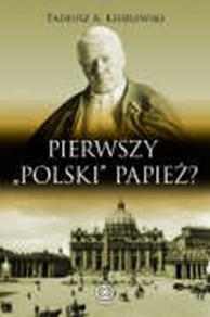 """Pierwszy """"polski"""" papież?, Tadeusz A. Kisielewski, Dom Wydawniczy REBIS Sp. z o.o."""