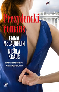 Prezydencki romans, Nicola Kraus, Emma McLaughlin, Dom Wydawniczy REBIS Sp. z o.o.