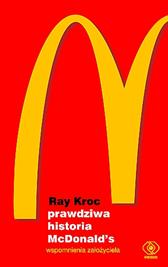 Prawdziwa historia McDonald's. Wspomnienia założyciela, Ray Kroc, Dom Wydawniczy REBIS Sp. z o.o.