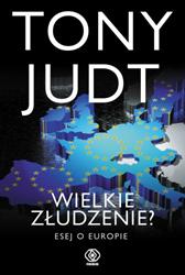 Wielkie złudzenie? Esej o Europie, Tony Judt, Dom Wydawniczy REBIS Sp. z o.o.
