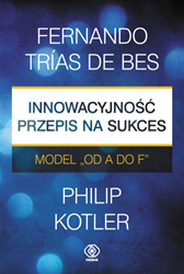"""Innowacyjność - przepis na sukces. Model """"od A do F"""", Philip Kotler, Fernando Trias de Bes, Dom Wydawniczy REBIS Sp. z o.o."""