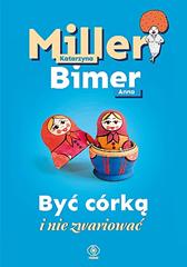 Być córką i nie zwariować, Katarzyna Miller, Anna Bimer, Dom Wydawniczy REBIS Sp. z o.o.