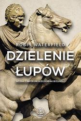 Dzielenie łupów. Wojna o imperium Aleksandra Wielkiego, Robin Waterfield, Dom Wydawniczy REBIS Sp. z o.o.