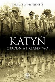 Katyń. Zbrodnia i kłamstwo, Tadeusz A. Kisielewski, Dom Wydawniczy REBIS Sp. z o.o.