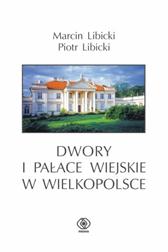 Dwory i pałace wiejskie w Wielkopolsce, Piotr Libicki, Marcin Libicki, Dom Wydawniczy REBIS Sp. z o.o.