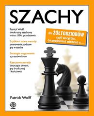 Szachy dla żółtodziobów, Patrick Wolff, Patrick Wolfe, Dom Wydawniczy REBIS Sp. z o.o.