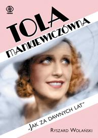 """Tola Mankiewiczówna. """"Jak za dawnych lat"""", Ryszard Wolański, Dom Wydawniczy REBIS Sp. z o.o."""