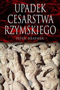 Upadek cesarstwa rzymskiego, Peter Heather, Dom Wydawniczy REBIS Sp. z o.o.
