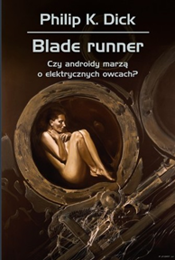 Blade runner. Czy androidy marzą o elektrycznych owcach?, Philip K. Dick, Dom Wydawniczy REBIS Sp. z o.o.