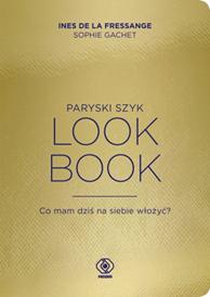 Paryski szyk. Look Book. Co mam dziś na siebie włożyć?, Ines de la Fressange, Sophie Gachet, Dom Wydawniczy REBIS Sp. z o.o.
