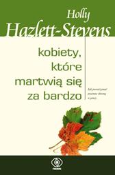 Kobiety, które martwią się za bardzo, Holly Hazlett-Stevens, Dom Wydawniczy REBIS Sp. z o.o.