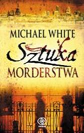 Sztuka morderstwa, Michael White, Dom Wydawniczy REBIS Sp. z o.o.