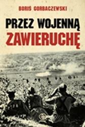 Przez wojenną zawieruchę, Boris Gorbachevsky, Dom Wydawniczy REBIS Sp. z o.o.